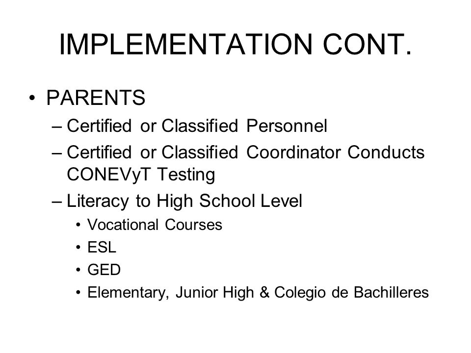 IMPLEMENTATION CONT. PARENTS Certified or Classified Personnel
