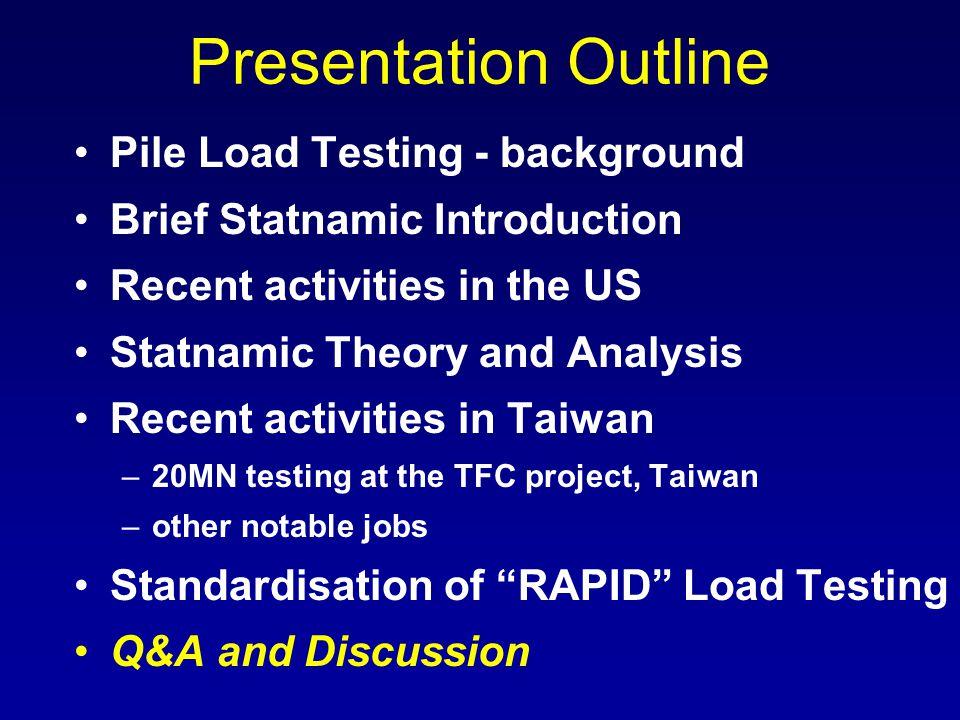 Presentation Outline Pile Load Testing - background