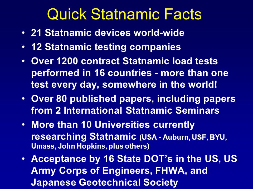 Quick Statnamic Facts 21 Statnamic devices world-wide