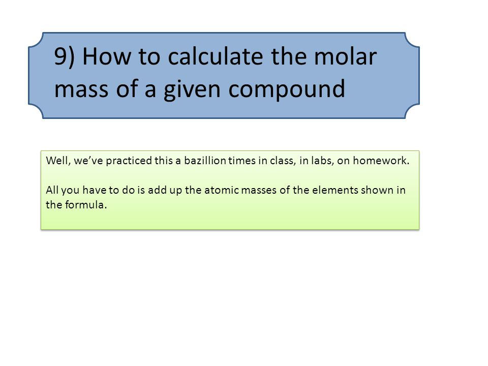 9) How to calculate the molar mass of a given compound