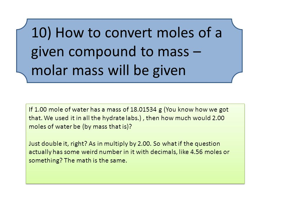 10) How to convert moles of a given compound to mass – molar mass will be given