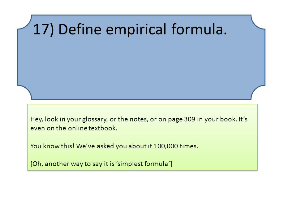17) Define empirical formula.