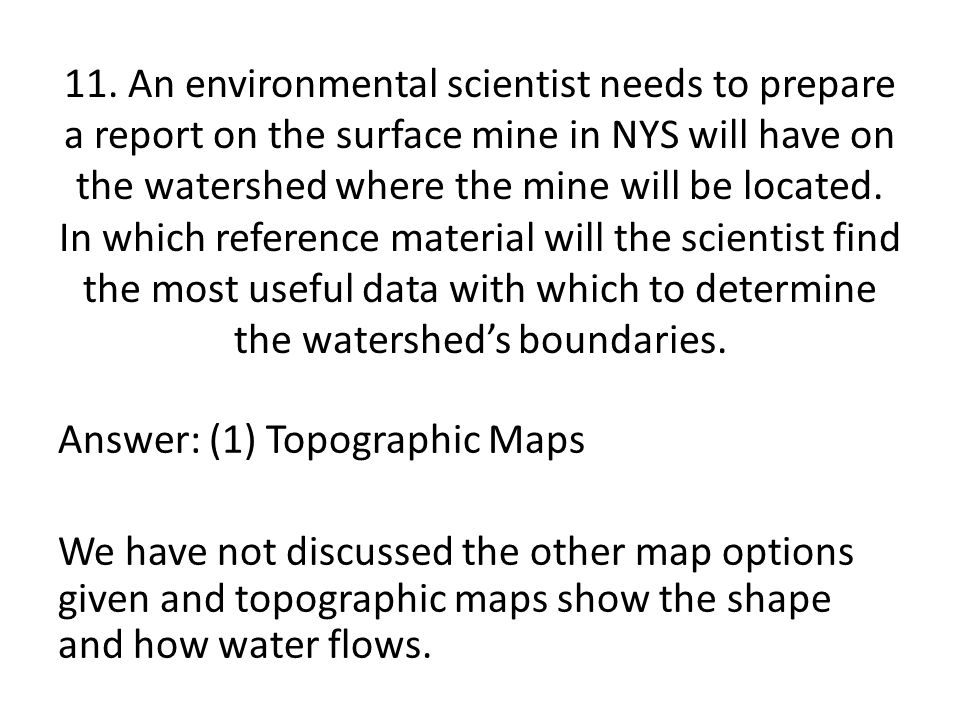 11. An environmental scientist needs to prepare a report on the surface mine in NYS will have on the watershed where the mine will be located. In which reference material will the scientist find the most useful data with which to determine the watershed's boundaries.