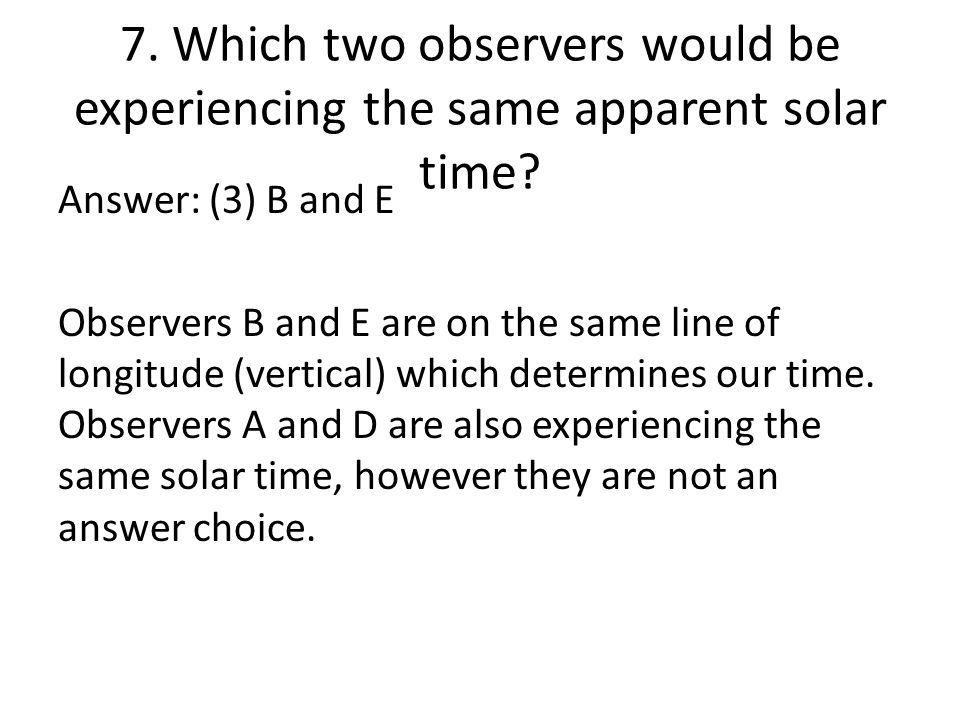 7. Which two observers would be experiencing the same apparent solar time