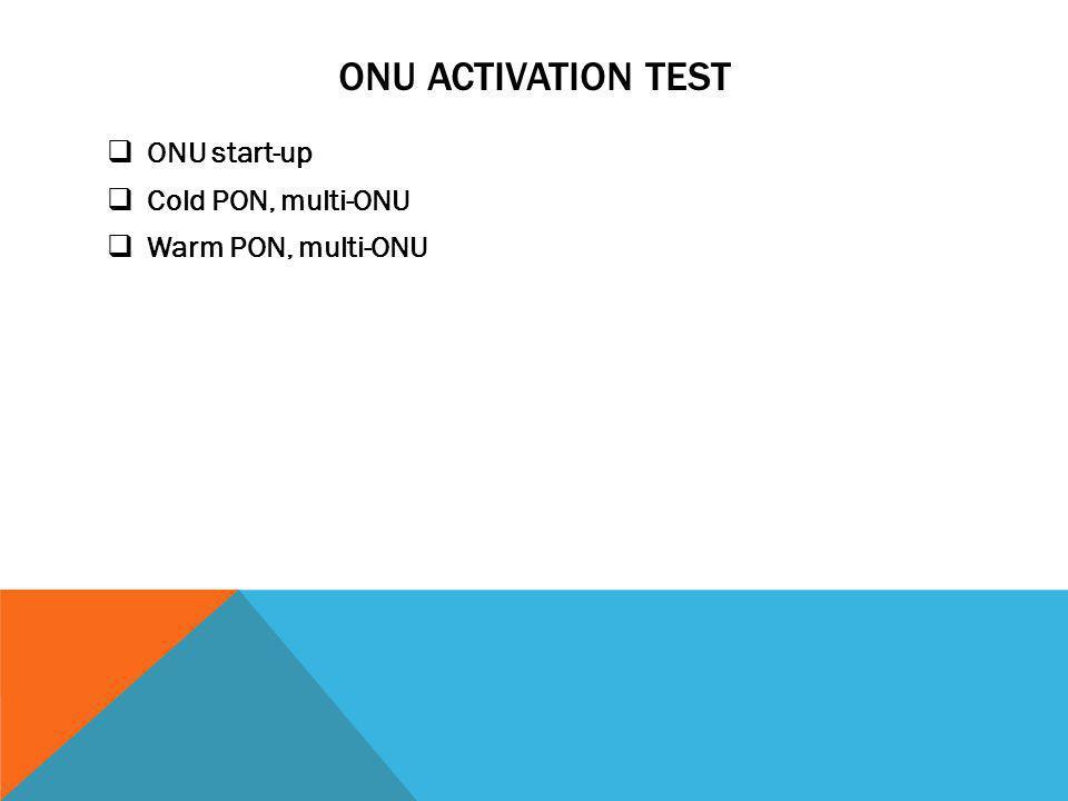 ONU Activation Test ONU start-up Cold PON, multi-ONU