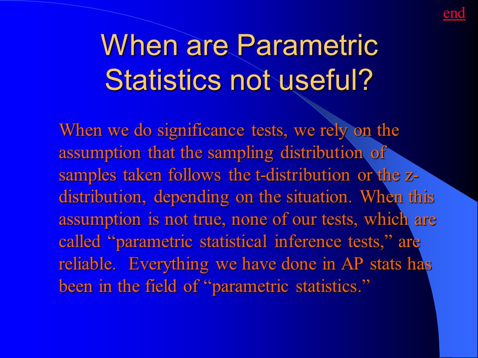 When are Parametric Statistics not useful