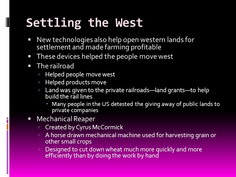 Settling the West New technologies also help open western lands for settlement and made farming profitable.