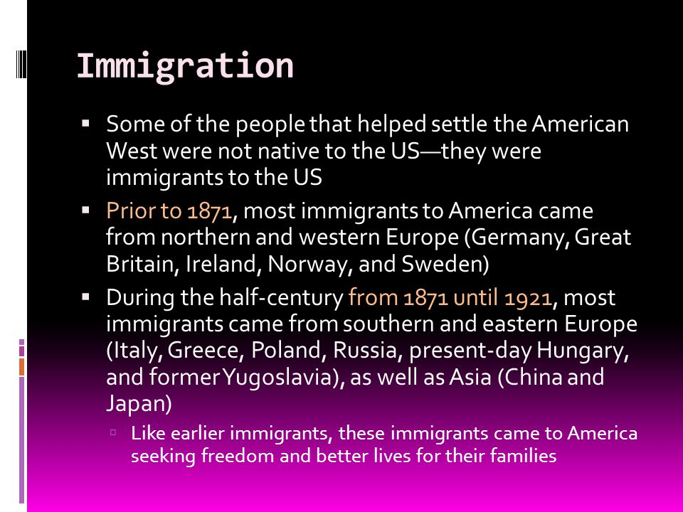 Immigration Some of the people that helped settle the American West were not native to the US—they were immigrants to the US.