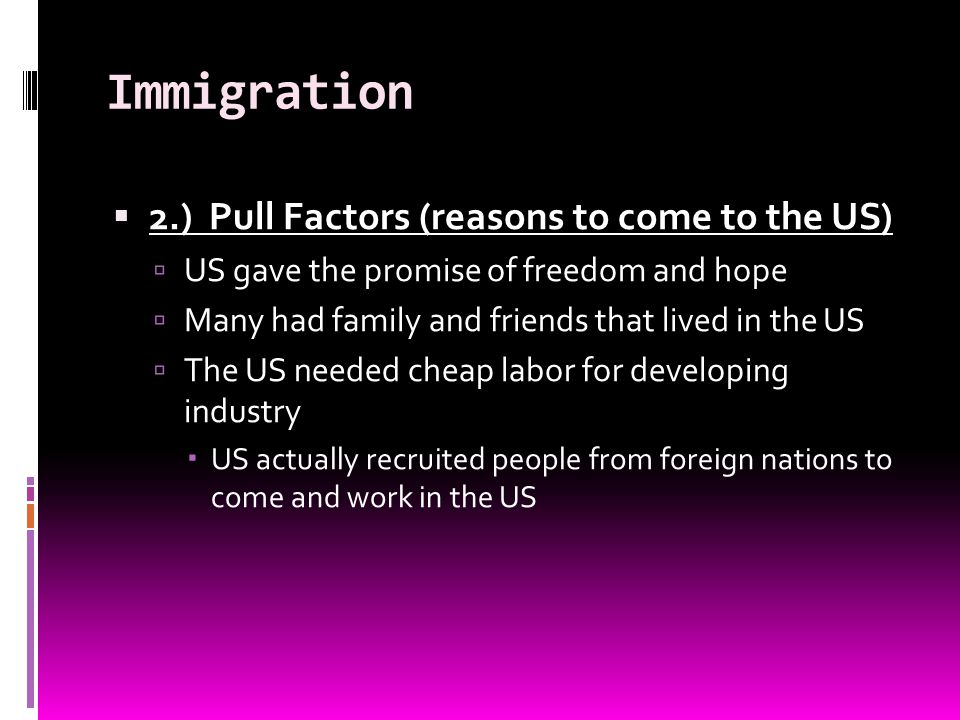 Immigration 2.) Pull Factors (reasons to come to the US)
