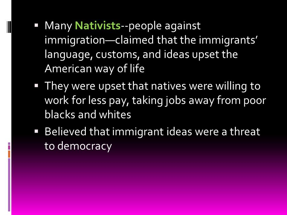 Many Nativists--people against immigration—claimed that the immigrants' language, customs, and ideas upset the American way of life