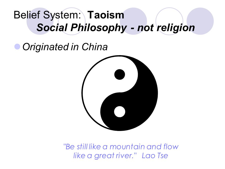 Belief System: Taoism Social Philosophy - not religion
