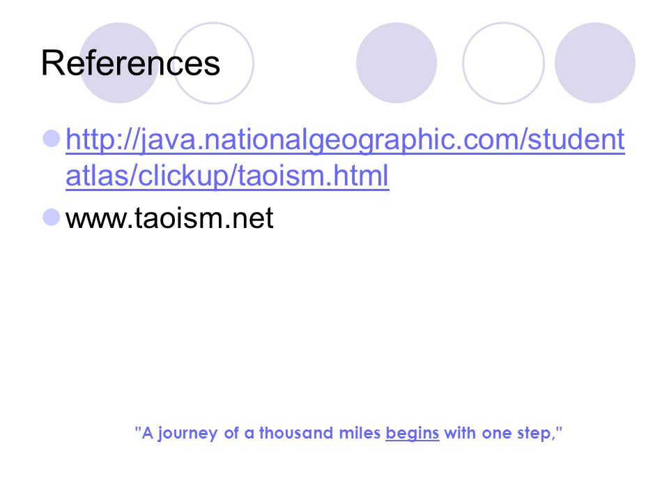 References http://java.nationalgeographic.com/studentatlas/clickup/taoism.html. www.taoism.net.
