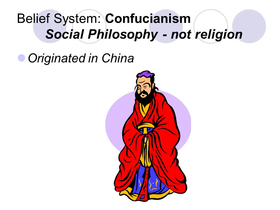 Belief System: Confucianism Social Philosophy - not religion