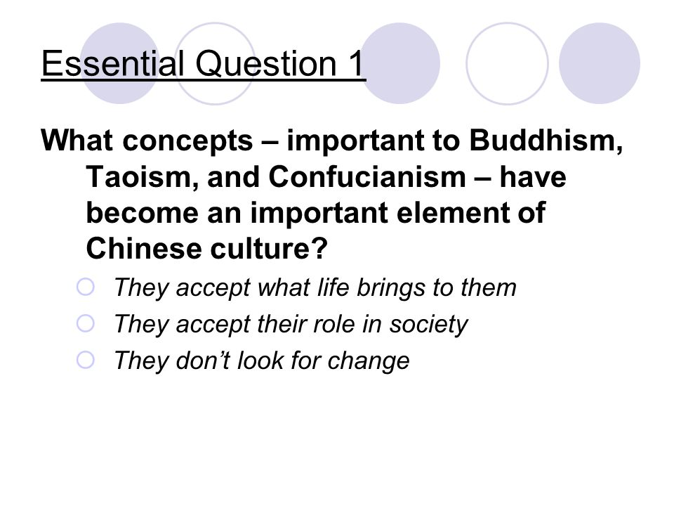 Essential Question 1 What concepts – important to Buddhism, Taoism, and Confucianism – have become an important element of Chinese culture