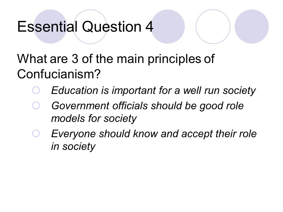 Essential Question 4 What are 3 of the main principles of Confucianism Education is important for a well run society.