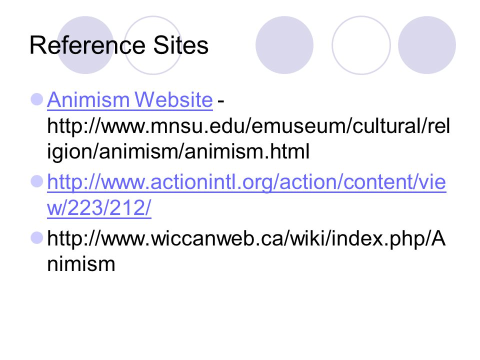Reference Sites Animism Website - http://www.mnsu.edu/emuseum/cultural/religion/animism/animism.html.