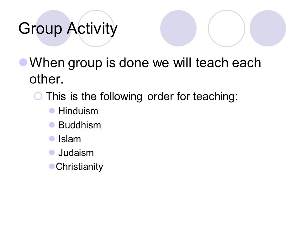 Group Activity When group is done we will teach each other.