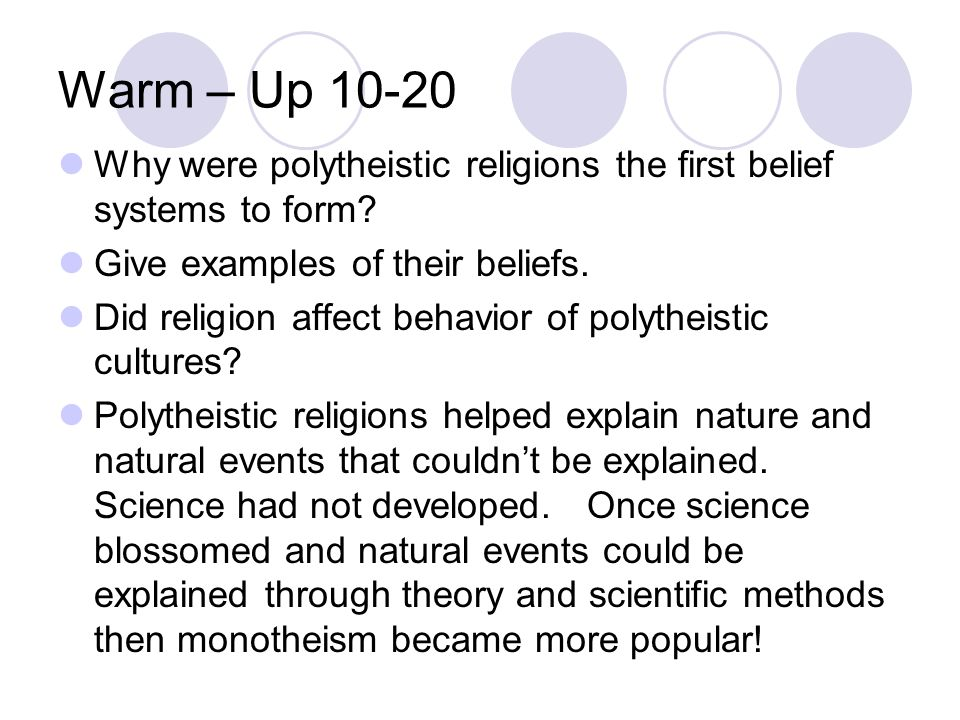 Warm – Up 10-20 Why were polytheistic religions the first belief systems to form Give examples of their beliefs.