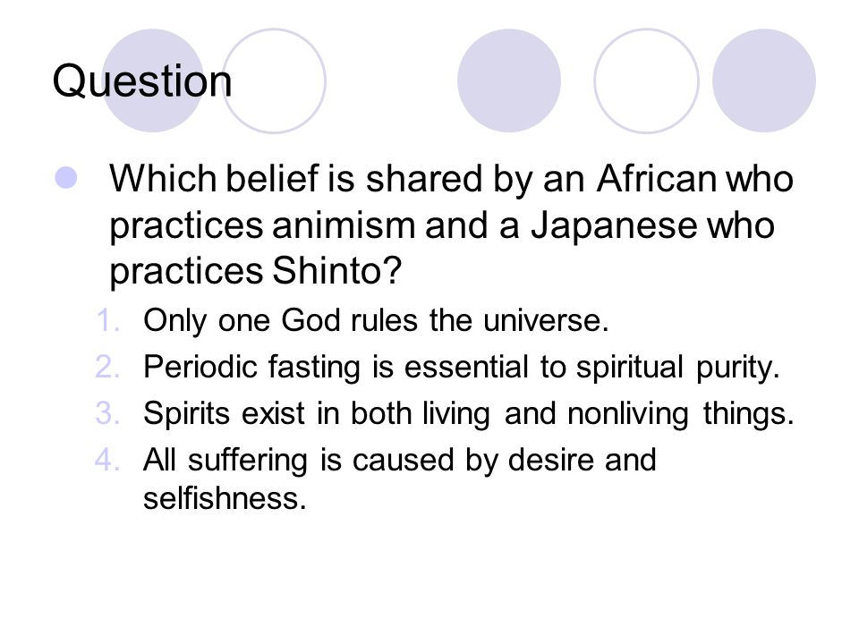 Question Which belief is shared by an African who practices animism and a Japanese who practices Shinto