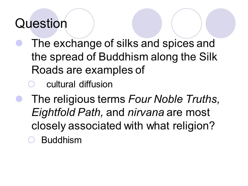 Question The exchange of silks and spices and the spread of Buddhism along the Silk Roads are examples of.