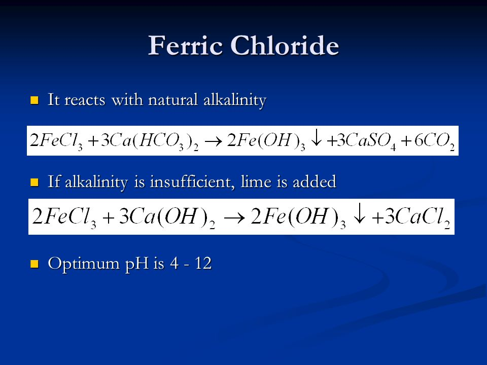 Ferric Chloride It reacts with natural alkalinity