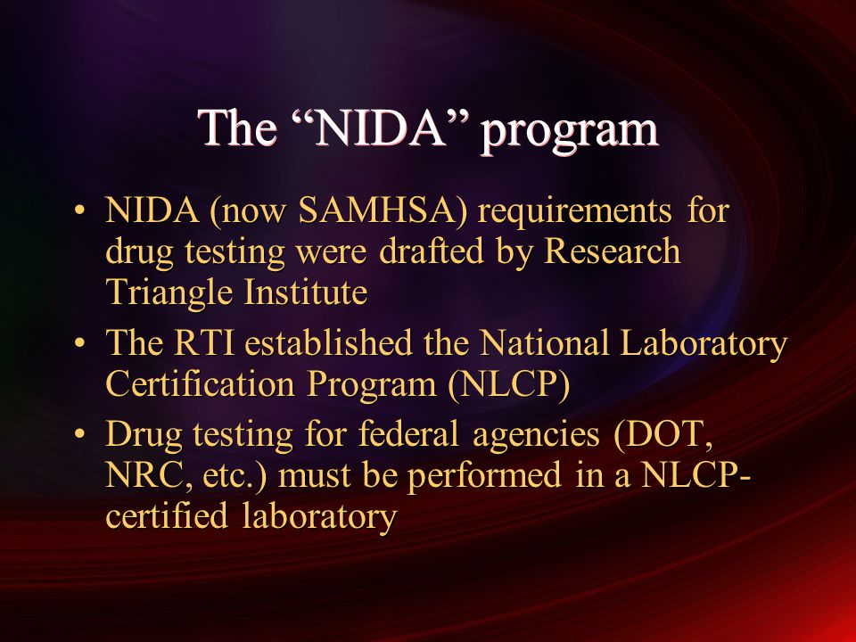 The NIDA program NIDA (now SAMHSA) requirements for drug testing were drafted by Research Triangle Institute.
