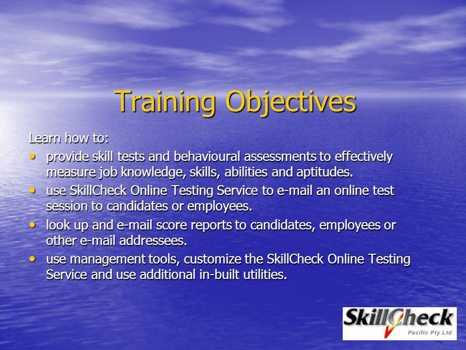 Training Objectives Learn how to: