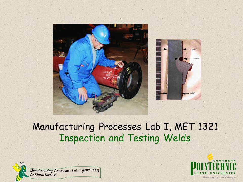 Manufacturing Processes Lab I, MET 1321 Inspection and Testing Welds