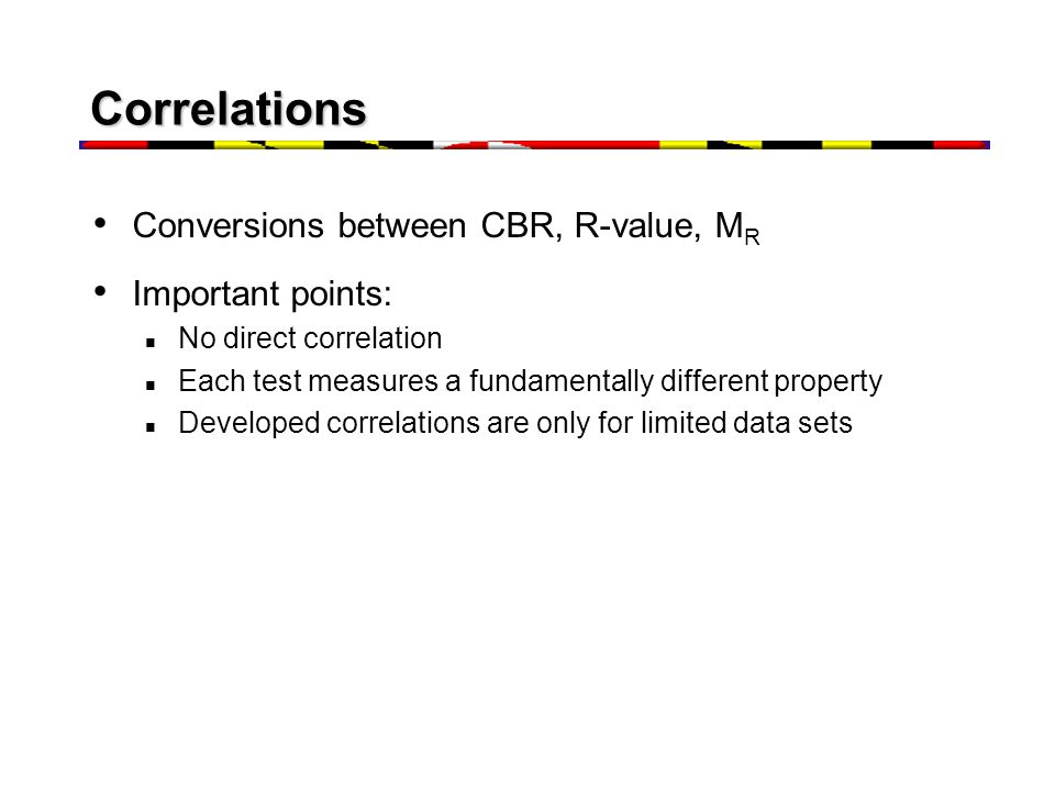 Correlations Conversions between CBR, R-value, MR Important points: