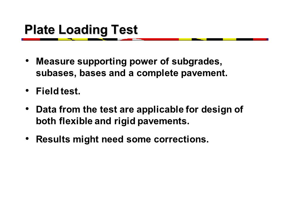 Plate Loading Test Measure supporting power of subgrades, subases, bases and a complete pavement. Field test.