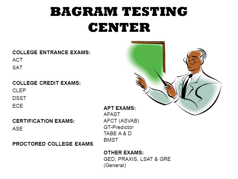 BAGRAM TESTING CENTER COLLEGE ENTRANCE EXAMS: ACT SAT