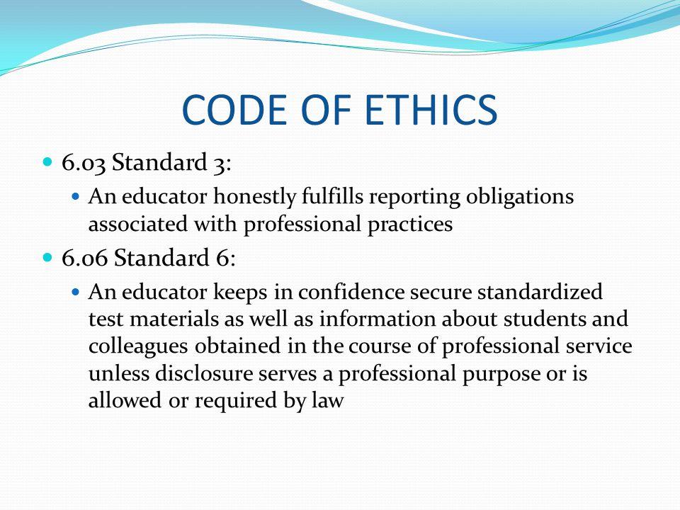CODE OF ETHICS 6.03 Standard 3: 6.06 Standard 6:
