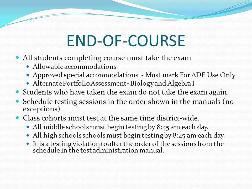 END-OF-COURSE All students completing course must take the exam