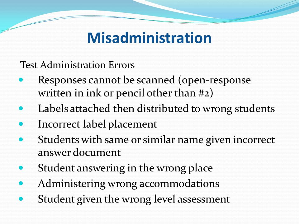 Misadministration Test Administration Errors. Responses cannot be scanned (open-response written in ink or pencil other than #2)