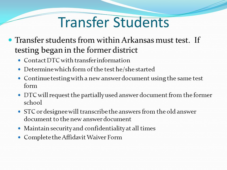Transfer Students Transfer students from within Arkansas must test. If testing began in the former district.