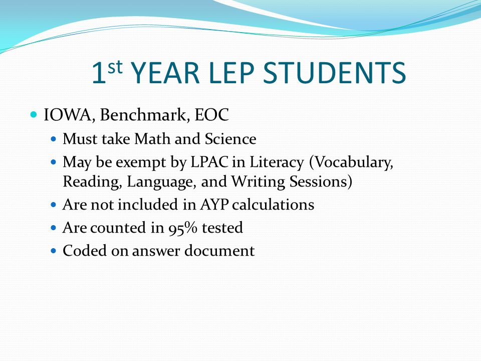 1st YEAR LEP STUDENTS IOWA, Benchmark, EOC Must take Math and Science