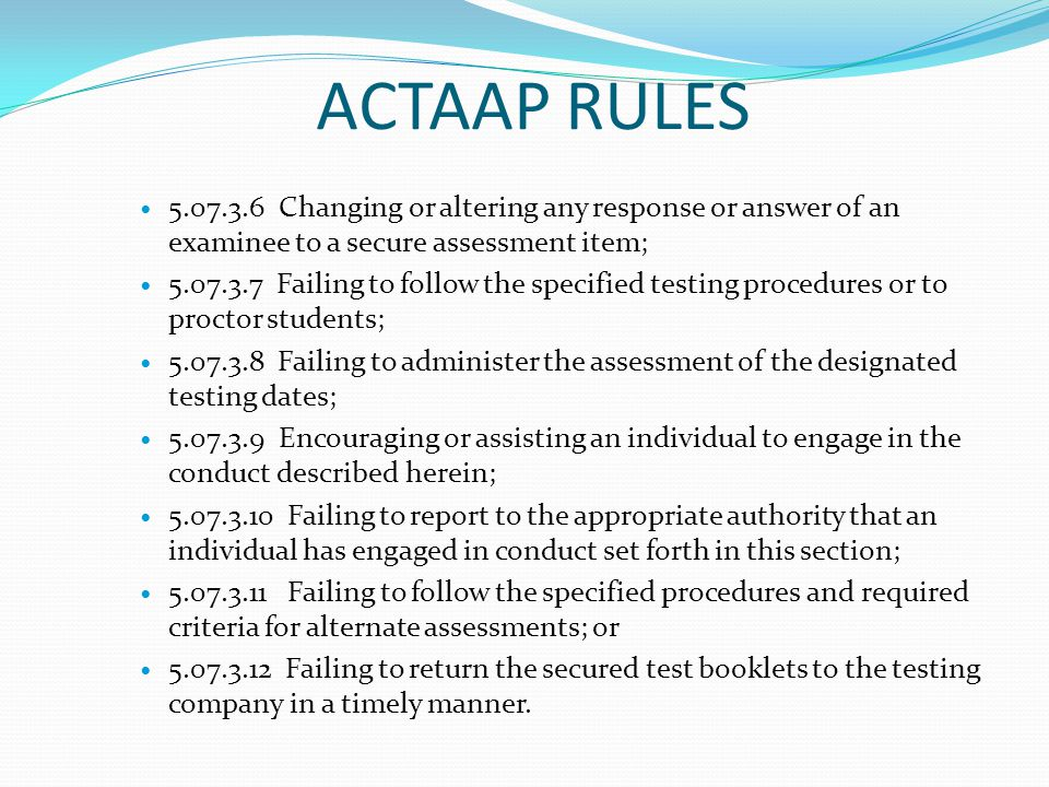 ACTAAP RULES 5.07.3.6 Changing or altering any response or answer of an examinee to a secure assessment item;
