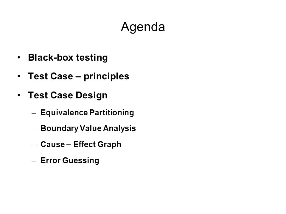 Agenda Black-box testing Test Case – principles Test Case Design