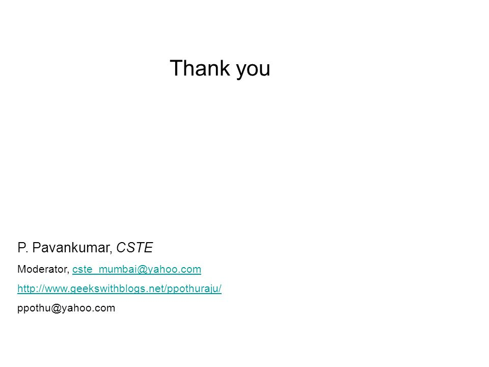Thank you P. Pavankumar, CSTE Moderator, cste_mumbai@yahoo.com