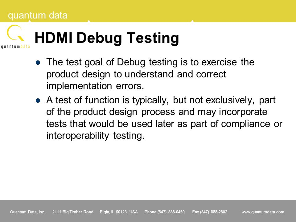 HDMI Debug Testing The test goal of Debug testing is to exercise the product design to understand and correct implementation errors.