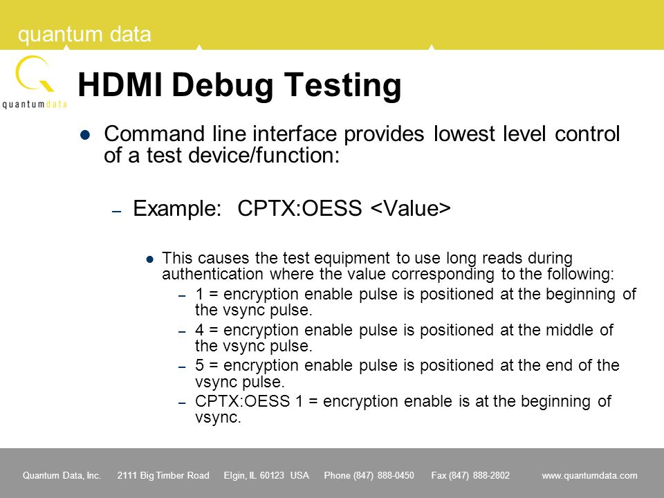 HDMI Debug Testing Command line interface provides lowest level control of a test device/function: Example: CPTX:OESS <Value>