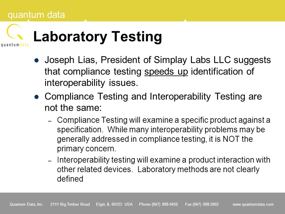 Laboratory Testing Joseph Lias, President of Simplay Labs LLC suggests that compliance testing speeds up identification of interoperability issues.