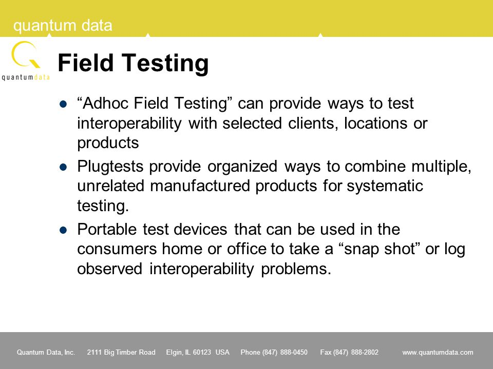 Field Testing Adhoc Field Testing can provide ways to test interoperability with selected clients, locations or products.