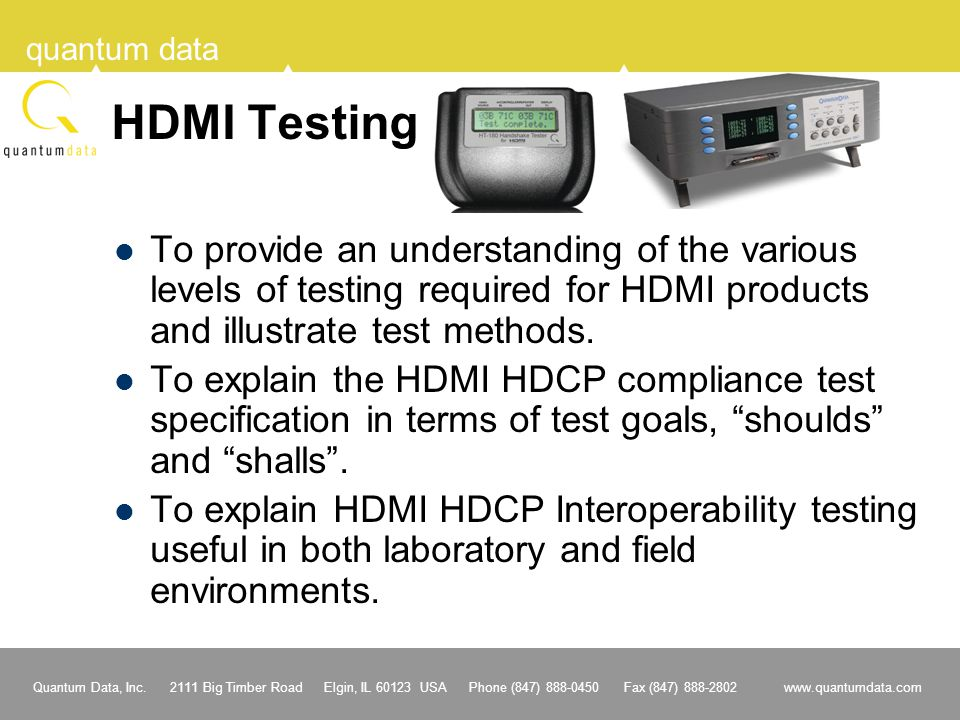 HDMI Testing To provide an understanding of the various levels of testing required for HDMI products and illustrate test methods.