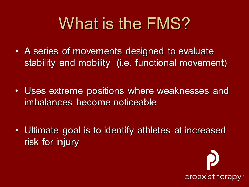 What is the FMS A series of movements designed to evaluate stability and mobility (i.e. functional movement)