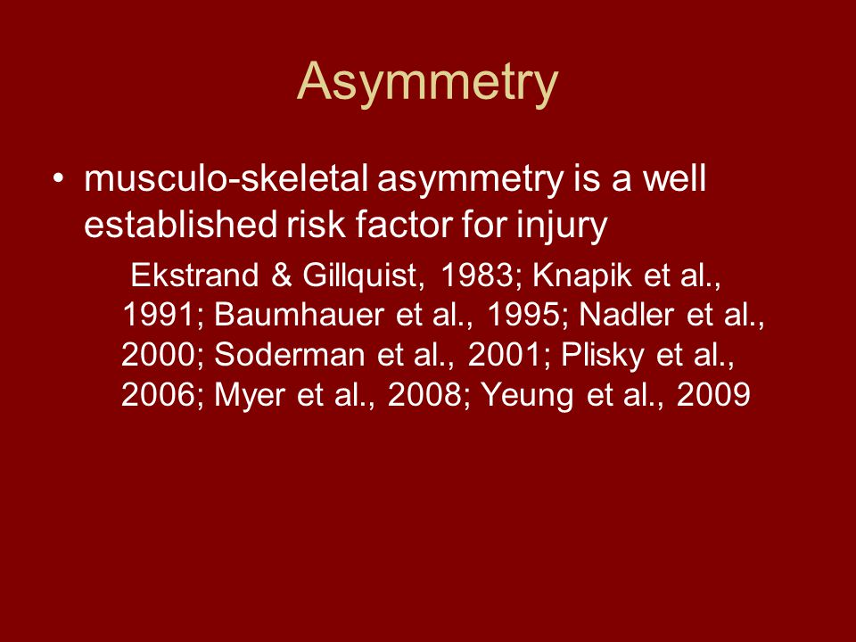 Asymmetry musculo-skeletal asymmetry is a well established risk factor for injury.