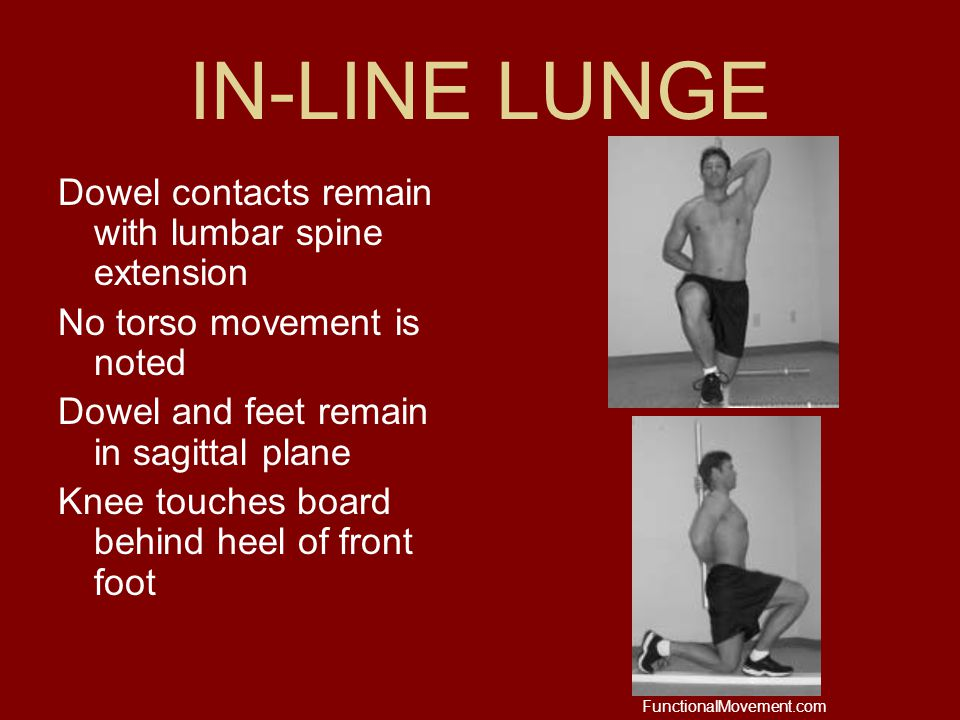 IN-LINE LUNGE Dowel contacts remain with lumbar spine extension