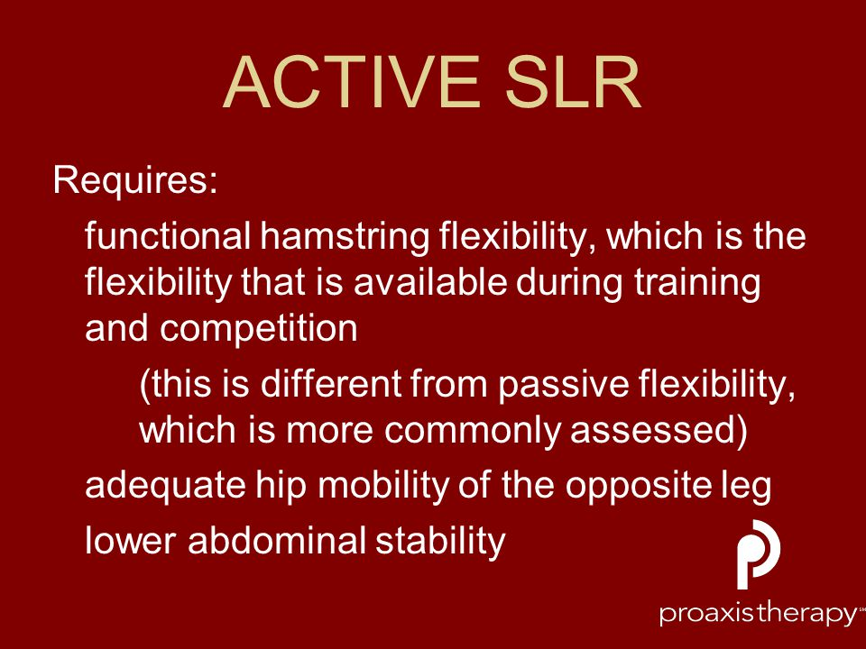 ACTIVE SLR Requires: functional hamstring flexibility, which is the flexibility that is available during training and competition.