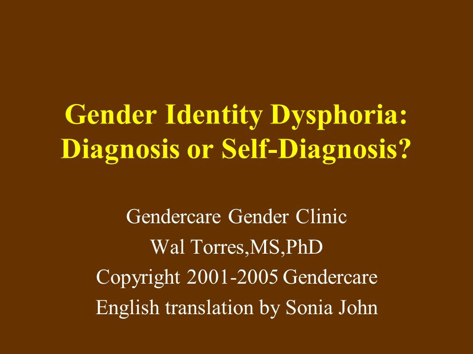 Gender Identity Dysphoria: Diagnosis or Self-Diagnosis