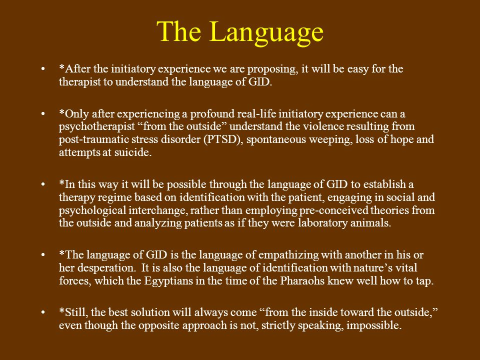 The Language *After the initiatory experience we are proposing, it will be easy for the therapist to understand the language of GID.